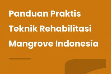 Panduan Praktis Teknik Rehabilitasi Mangrove Indonesia