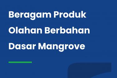 Beragam Produk Olahan Berbahan Dasar Mangrove